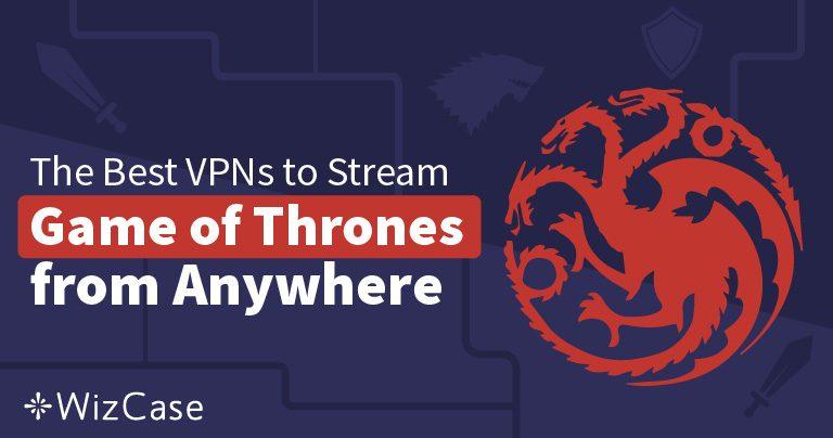 Le 3 Migliori VPN per Guardare L'Ottava Stagine de Il Trono di Spade Ovunque