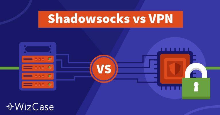 Shadowsocks o VPN – Qual è la soluzione migliore per te e perché