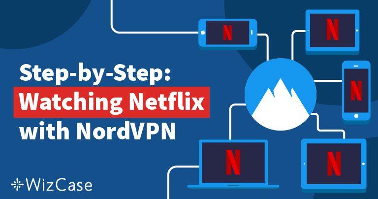 Sbloccare Netflix Con NordVPN è Veloce, Economico e Facile Wizcase