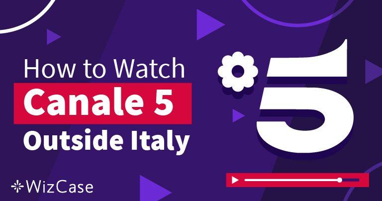 Come Guardare Canale 5 Fuori dall'Italia