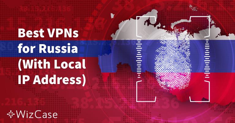 Le 5 migliori VPN per la Russia che funzionano ancora nel 2021