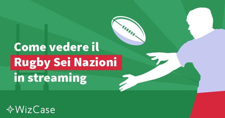 Come vedere il Rugby Sei Nazioni in streaming
