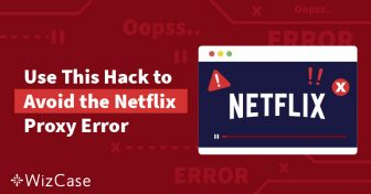 [RISOLTO] Errore di Proxy Streaming Neflix in Italia (2019) Wizcase