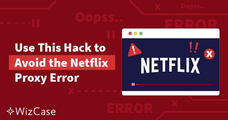 Bypassa gli Errori di Proxy di Netflix e gli Errori di Streaming con Questa Rapida Soluzione Wizcase