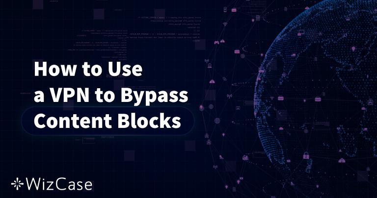 Come Usare una VPN per Bypassare i Blocchi ai Contenuti (Aggiornato al 2020) Wizcase