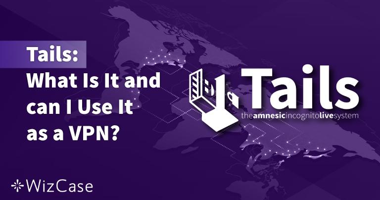 Tails: che cos'è? Si può usare come VPN? 2021